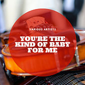You're the Kind of Baby for Me by Various Artists