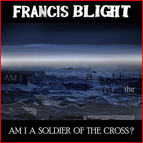 Am I A Soldier of the Cross?  - Single by Francis Blight