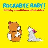 Lullaby Renditions of Shakira von Rockabye Baby!