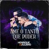 Ame o Tanto Que Puder (Ao Vivo) de Henrique & Juliano