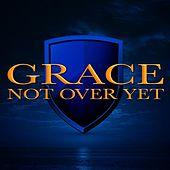 Not Over Yet de Grace