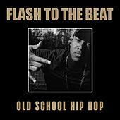 Flash to the Beat: Old School Hip Hop de Various Artists