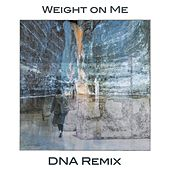 Weight on Me (DNA Remix) de The Mowgli's
