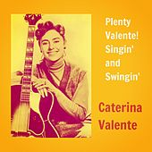 Plenty Valente! Singin' and Swingin' by Caterina Valente