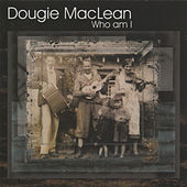 Who Am I by Dougie MacLean