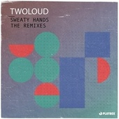 Sweaty Hands (The Remixes) by Twoloud