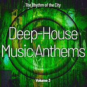 Deep-House Music Anthems, Vol. 3 (The Rhythm of the City) by Various Artists