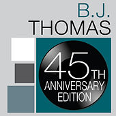 B.J. Thomas: 45th Anniversary Edition von B.J. Thomas