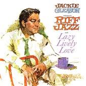 Jackie Gleason Presents Riff Jazz and Lazy, Lively, Love by Jackie Gleason
