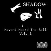 Havent Heard The Bell Vol. 1 by Shadow