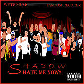 Hate Me Now? von Shadow