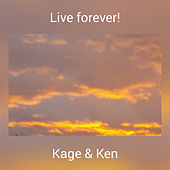 Live forever! by Kage