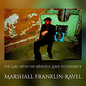 The Girl With The Whistle: Love To Infinity von Marshall Franklin-Ravel