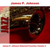 James P. Johnson Selected Favorites, Vol. 3 by James P. Johnson