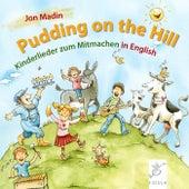 Pudding on the Hill: Kinderlieder Zum Mitmachen in English von Jon Madin