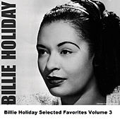 Billie Holiday Selected Favorites, Vol. 3 von Billie Holiday