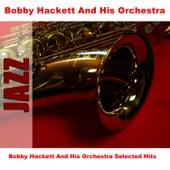 Bobby Hackett And His Orchestra Selected Hits by Bobby Hackett