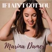 If I Ain´t Got You by Marina Damer