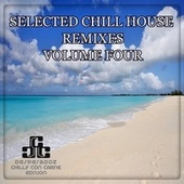 Selected Chill House Remixes, Vol.4 (BEST SELECTION OF LOUNGE AND CHILL HOUSE REMIXES) by Various Artists