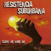 Cosas Que Nadie Oia by Resistencia Suburbana