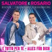 E tutto per te (Alles für dich) de Salvatore e Rosario