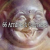 66 Ambient Calmers by Lullabies for Deep Meditation