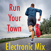 Run Your Town Electronic Mix by Various Artists