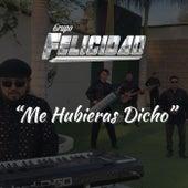 Me Hubieras Dicho by Grupo Felicidad