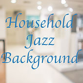 Household Jazz Background by Various Artists