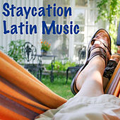 Staycation Latin Music by Various Artists