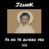 Ya No Te Quiero Ver de John K