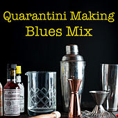 Quarantini Making Blues Mix by Various Artists