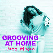 Grooving At Home Jazz Music by Various Artists