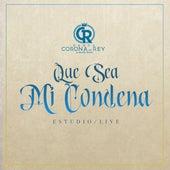 Que Sea Mi Condena by Banda Corona del Rey