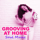 Grooving At Home Soul Music by Various Artists