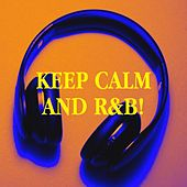 Keep Calm and R&b! by Groovy-G, Tough Rhymes, Jahtones, Platinum Deluxe, Graham Blvd, Sassydee, Sister Nation, Countdown Singers, Laser Rockaz, Fresh Beat MCs, Chelsea Heart, Regina Avenue, CDM Project, Hot Contender, Six Pack 5