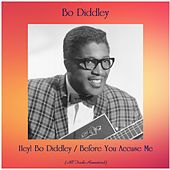 Hey! Bo Diddley / Before You Accuse Me (All Tracks Remastered) van Bo Diddley