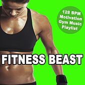 Fitness Beast (The Ultimate 128 Bpm Motivation Gym Music Playlist for Your Fitness, Aerobics, Cardio, Hiit High Intensity Interval Training, Abs, Barré, Training, Exercise and Running) van Fitness Beast