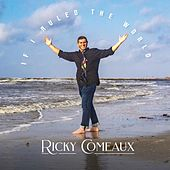 If I Ruled the World de Ricky Comeaux