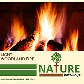 Light Woodland Fire - Beautiful Natural Musical Vibes, Vol. 8 by Various Artists
