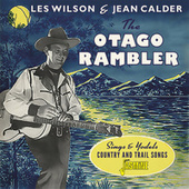 The Otago Rambler: Sings and Yodels Country & Trail Songs von Les Wilson
