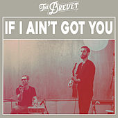 If I Ain't Got You von The Brevet