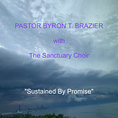 Sustained by Promise (Live) by Pastor Byron T. Brazier