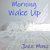 Morning Wake Up Jazz Music by Various Artists