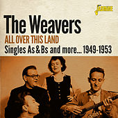 All Over This Land: Singles As & Bs and More (1949-1953) van The Weavers