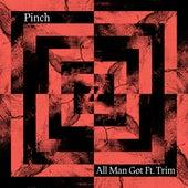 All Man Got by Pinch