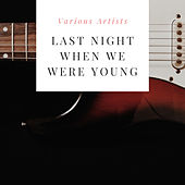 Last Night When We Were Young by Various Artists