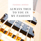 Always True to You in My Fashion by Various Artists
