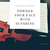 Powder Your Face With Sunshine by Various Artists