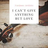 I Can`t Give Anything But Love by Various Artists